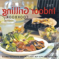 THE INDOOR GRILLING COOKBOOK - 100 Great Recipes for the Gre